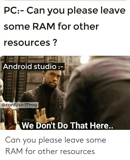 Leave: Can you please leave some RAM for other resources