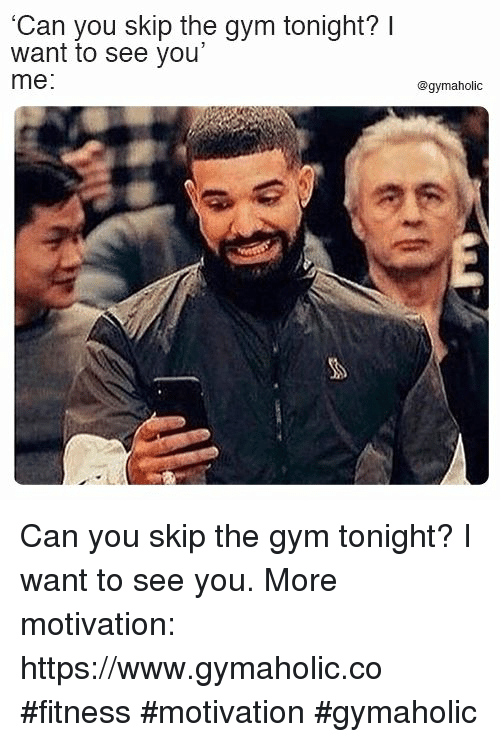 """Gym, Fitness, and Can: 'Can you skip the gym tonight? I  want to see you""""  me:  @gymaholic Can you skip the gym tonight?  I want to see you.  More motivation: https://www.gymaholic.co  #fitness #motivation #gymaholic"""