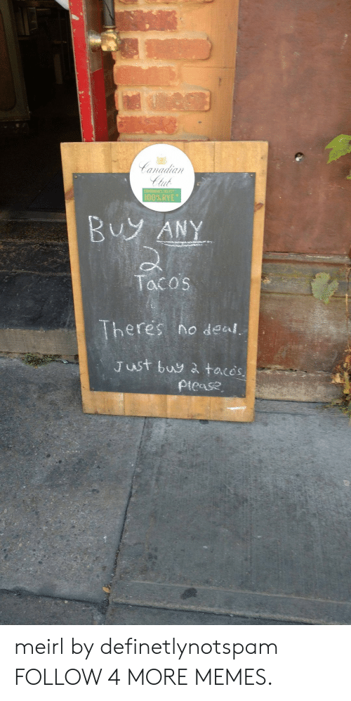 tut: Canadian  tut  RMANS SELECT  100%RYE  Buy ANY  Tacos  Theres  no deal  Just buy ataces  picase meirl by definetlynotspam FOLLOW 4 MORE MEMES.