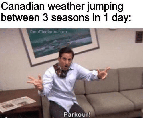 Parkour, Weather, and Canadian: Canadian weather jumping  between 3 seasons in 1 day:  theofficeisms.com  Parkour