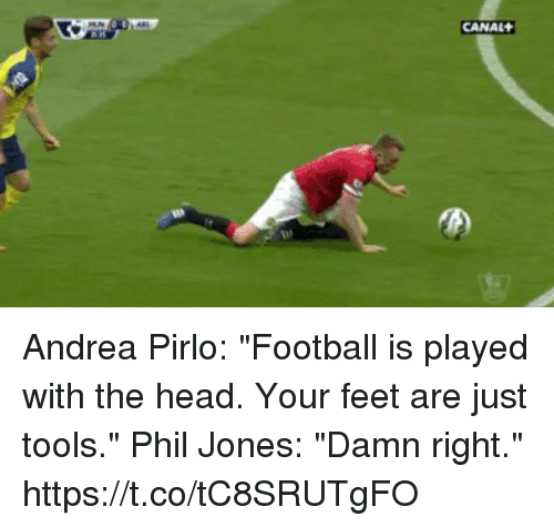 "Sizzle: CANAL Andrea Pirlo: ""Football is played with the head. Your feet are just tools.""  Phil Jones: ""Damn right."" https://t.co/tC8SRUTgFO"