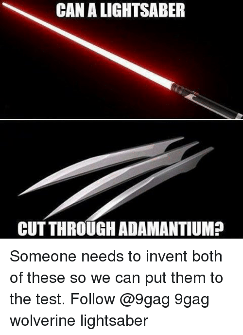 inventive: CANALIGHTSABER  CUTTHROUGH ADAMANTIUM? Someone needs to invent both of these so we can put them to the test. Follow @9gag 9gag wolverine lightsaber