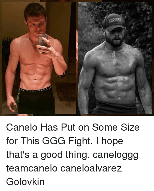 fightings: Canelo Has Put on Some Size for This GGG Fight. I hope that's a good thing. caneloggg teamcanelo caneloalvarez Golovkin