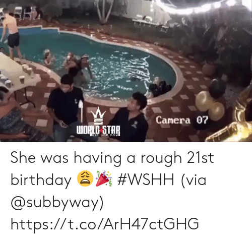 wshh: Canera 07  HIP HOP. COMI She was having a rough 21st birthday 😩🎉 #WSHH (via @subbyway) https://t.co/ArH47ctGHG