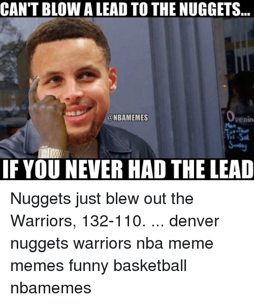 Memes, 🤖, and The Warriors: CAN'T BLOWA LEAD TO THE NUGGETS  ONBAMEMES  Penin  IF YOU NEVER HAD THE LEAD Nuggets just blew out the Warriors, 132-110. ... denver nuggets warriors nba meme memes funny basketball nbamemes