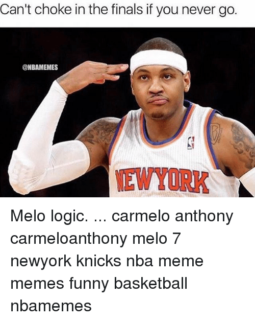Funny Basketball: Can't choke in the finals if you never go.  @NBAMEMES Melo logic. ... carmelo anthony carmeloanthony melo 7 newyork knicks nba meme memes funny basketball nbamemes