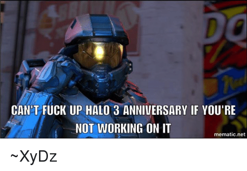 halo 3: CANT FUCK UP HALO 3 ANNIVERSARY IF YOU'RE  NOT WORKING ON IT  mematic.net ~XyDz