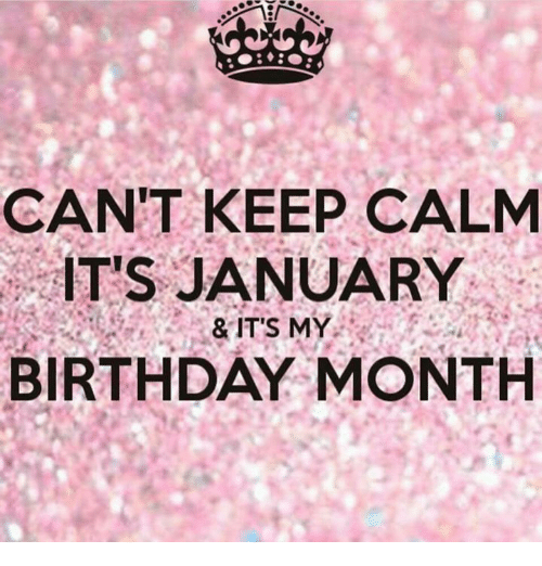 Birthday Month: CANT KEEP CALM  IT'S JANUARY  &ITS MY  BIRTHDAY MONTH