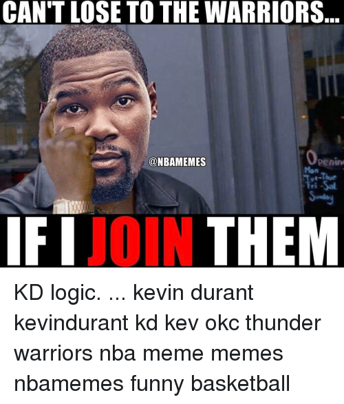 Kevin Durant, Memes, and Okc Thunder: CAN'T LOSE TO THE WARRIORS  @NBAMEMES  Penin  JOIN  IFI  THEM KD logic. ... kevin durant kevindurant kd kev okc thunder warriors nba meme memes nbamemes funny basketball