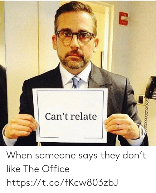 Memes, The Office, and Office: Can't relate When someone says they don't like The Office https://t.co/fKcw803zbJ