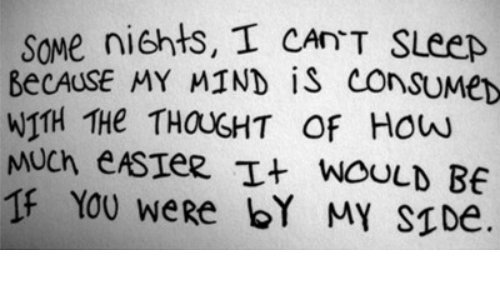 Mind, Thought, and How: CANT SLeerp  BecAUSE MY MIND iS consuMeD  WITH THe THOUGHT OF HOW  MUCh eASIeR WOULD BE