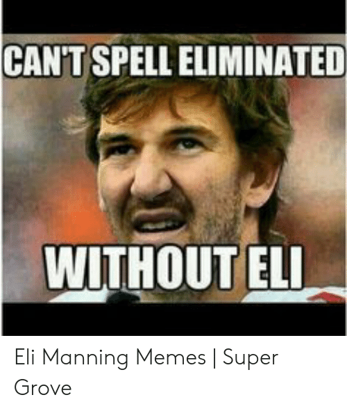 Eli Manning Memes: CAN'T SPELL ELIMINATED  WITHOUT ELI Eli Manning Memes | Super Grove