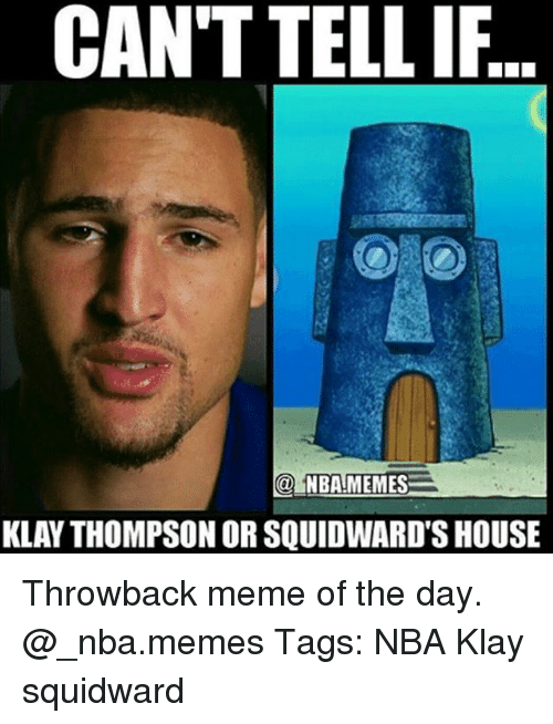 Nba Memes: CAN'T TELLIF  @NBA!MEMES  KLAY THOMPSON OR SQUIDWARD'S HOUSE Throwback meme of the day. @_nba.memes Tags: NBA Klay squidward