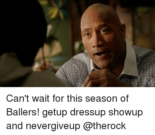 Memes, Ballers, and 🤖: Can't wait for this season of Ballers! getup dressup showup and nevergiveup @therock