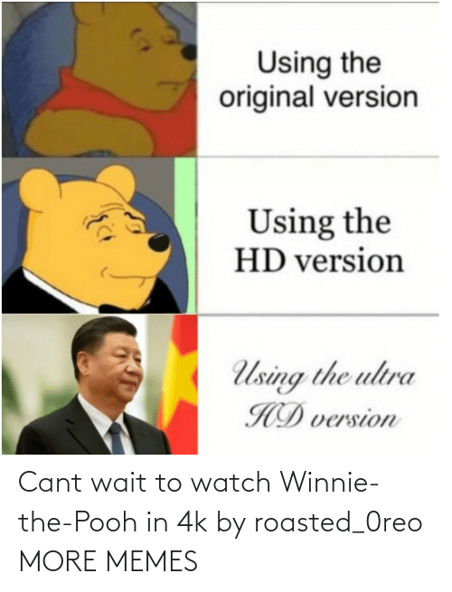 Dank, Memes, and Target: Cant wait to watch Winnie-the-Pooh in 4k by roasted_0reo MORE MEMES