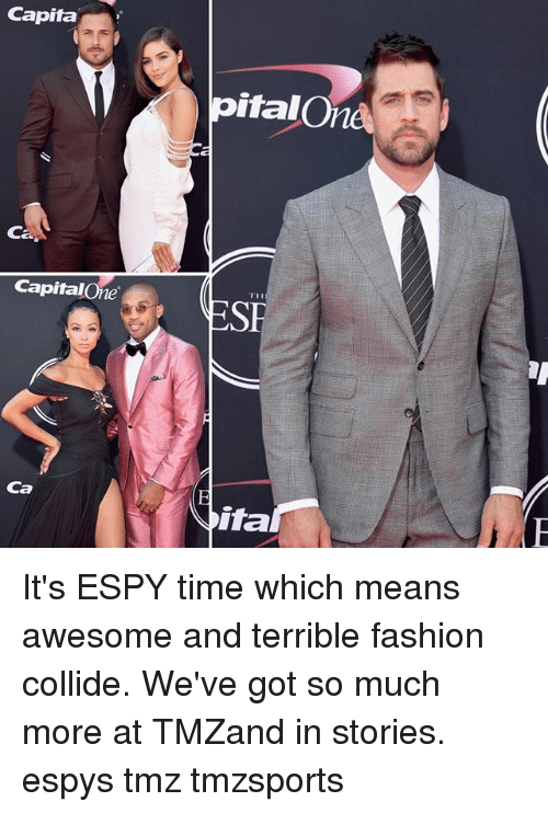 capitalone: Capifa  pitalOne  italOna  Ca  CapitalOne  T1H  Ca  ita It's ESPY time which means awesome and terrible fashion collide. We've got so much more at TMZand in stories. espys tmz tmzsports