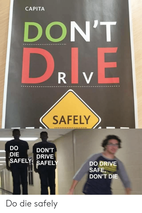Drive, Safe, and Capita: CAPITA  DON'T  DrlVE  R V  SAFELY  DO  DON'T  DIE  SAFELY SAFELY  DRIVE  DO DRIVE  SAFE,  DON'T DIE Do die safely