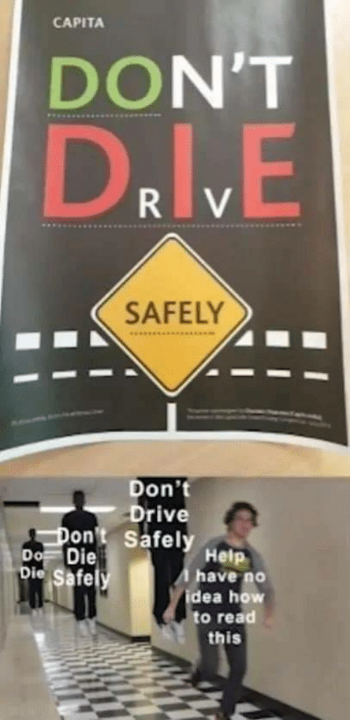 How To Read: CAPITA  DON'T  RV  SAFELY  Don't  Drive  Safely Help  Don't  Do Die  bie Safe y  have no  idea how  to read  this