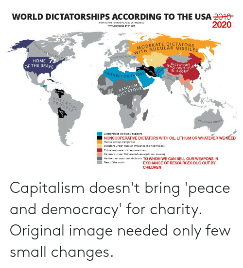 changes: Capitalism doesn't bring 'peace and democracy' for charity. Original image needed only few small changes.