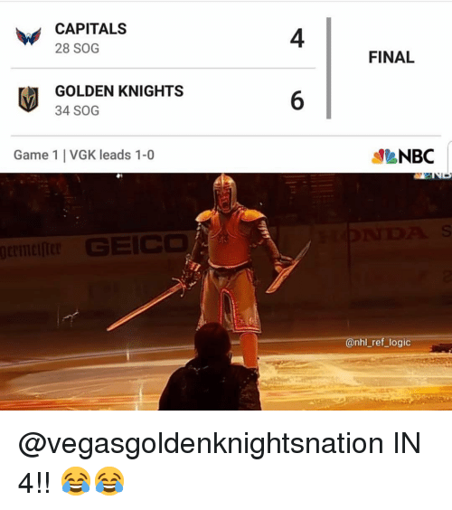 Logic, Memes, and National Hockey League (NHL): CAPITALS  28 SOG  4  FINAL  GOLDEN KNIGHTS  34 SOG  Game 1 VGK leads 1-0  NBC  @nhl_ref_logic @vegasgoldenknightsnation IN 4!! 😂😂