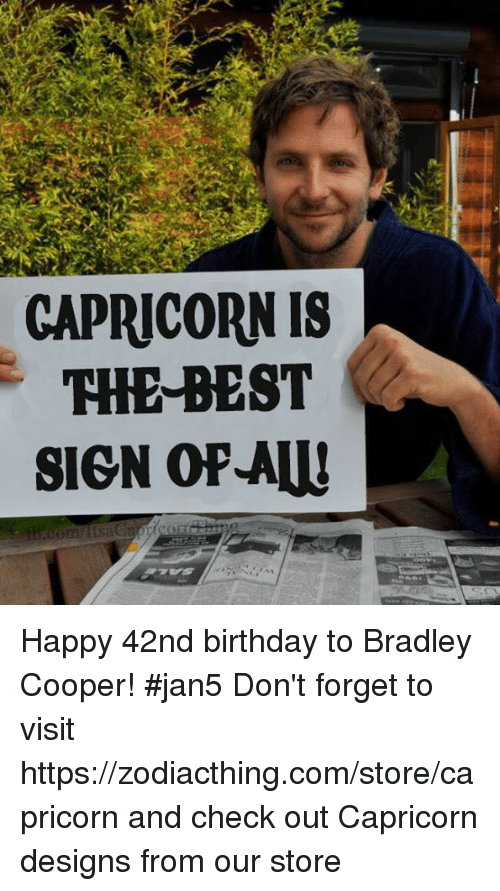 Bradley Cooper: CAPRICORN IS  THE BEST  SIGN OPAW Happy 42nd birthday to Bradley Cooper! #jan5 Don't forget to visit https://zodiacthing.com/store/capricorn and check out Capricorn designs from our store