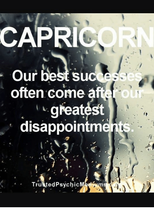 aft: CAPRICORN  Su  often come aft  ou  greatest  disappointments.  TrustedPsychic