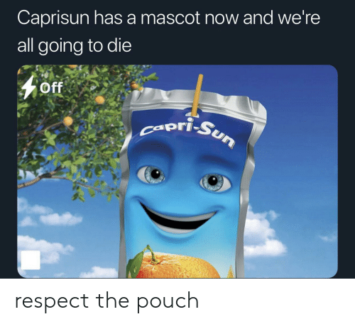 ori: Caprisun hasa mascot now and we're  all going to die  Off  ori-Sun respect the pouch