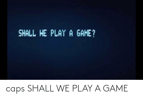 Play A Game: caps SHALL WE PLAY A GAME