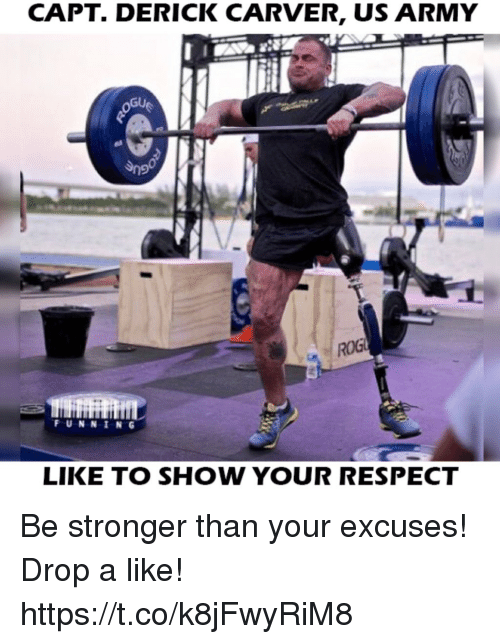 Memes, Respect, and Army: CAPT. DERICK CARVER, US ARMY  Gu  ROG  FUNNİNG  LIKE TO SHOW YOUR RESPECT Be stronger than your excuses!  Drop a like! https://t.co/k8jFwyRiM8