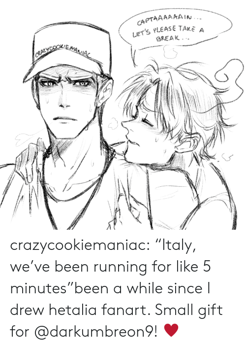 "Target, Tumblr, and Blog: CAPTAAAAAAIN.  LET'S PLEASE TAKE a  BREAK  CRAZYCEMAA crazycookiemaniac:  ""Italy, we've been running for like 5 minutes""been a while since I drew hetalia fanart. Small gift for @darkumbreon9! ♥"