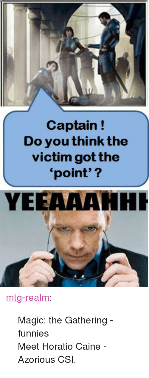 """mtg: Captain!  Do you think the  victim gotthe  point'?  VIC  YEEAAAHHI <p><a class=""""tumblr_blog"""" href=""""http://mtg-realm.tumblr.com/post/40032407943/magic-the-gathering-funnies-meet-horatio-caine"""">mtg-realm</a>:</p> <blockquote> <p>Magic: the Gathering - funnies</p> <p>Meet Horatio Caine - Azorious CSI.</p> </blockquote>"""