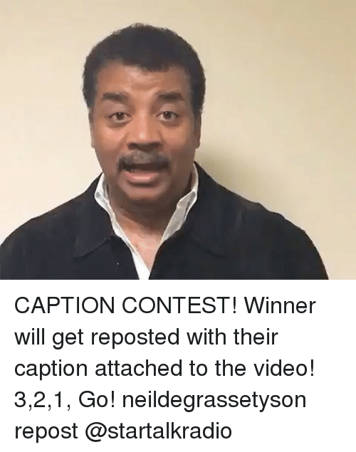 Conteste: CAPTION CONTEST! Winner will get reposted with their caption attached to the video! 3,2,1, Go! neildegrassetyson repost @startalkradio