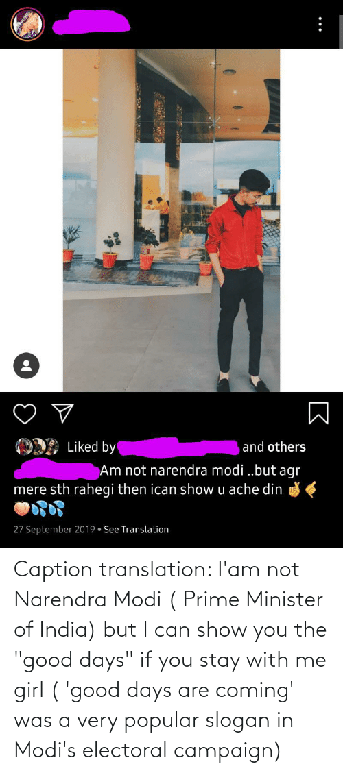 """modi: Caption translation: I'am not Narendra Modi ( Prime Minister of India) but I can show you the """"good days"""" if you stay with me girl ( 'good days are coming' was a very popular slogan in Modi's electoral campaign)"""