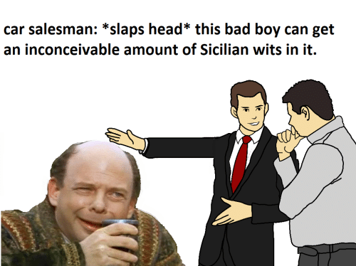Bad, Head, and Boy: car salesman: *slaps head* this bad boy can get  an inconceivable amount of Sicilian wits in it.