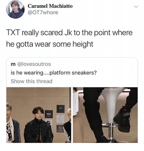 Sneakers: Caramel Machiatto  @OT7whore  TXT really scared Jk to the point where  he gotta wear some height  m @lovesoutros  is he wearing...platform sneakers?  Show this thread