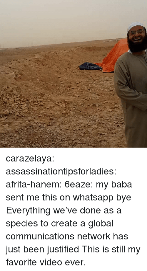 Target, Tumblr, and Whatsapp: carazelaya:  assassinationtipsforladies:  afrita-hanem:  6eaze: my baba sent me this on whatsapp bye   Everything we've done as a species to create a global communications network has just been justified  This is still my favorite video ever.