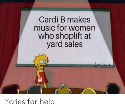 Music, Help, and Women: Cardi B makes  music for women  who shoplift at  yard sales *cries for help