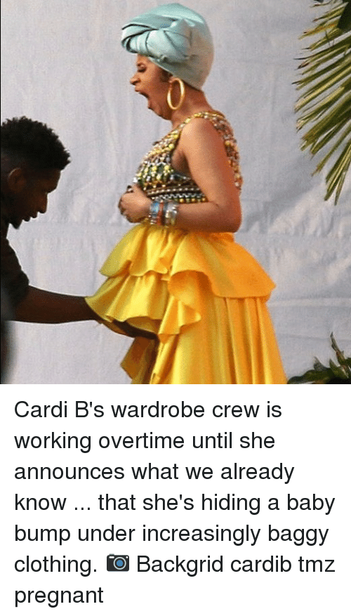 Memes, Pregnant, and Baby: Cardi B's wardrobe crew is working overtime until she announces what we already know ... that she's hiding a baby bump under increasingly baggy clothing. 📷 Backgrid cardib tmz pregnant