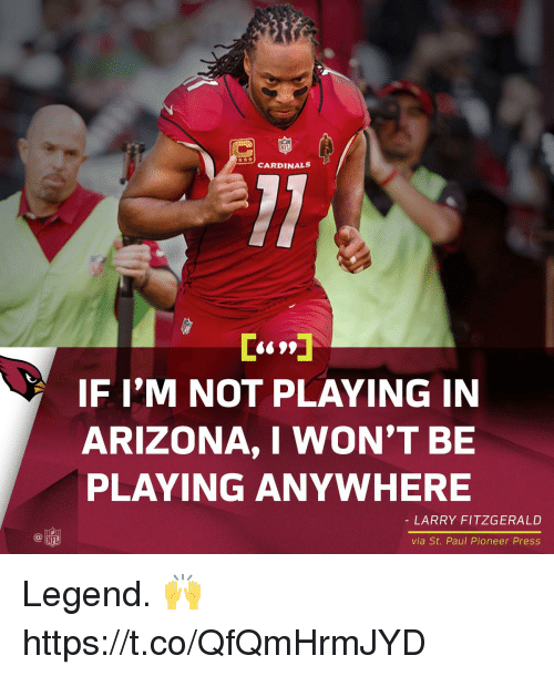 Larry Fitzgerald, Memes, and Nfl: CARDINALS  6699  IF I'M NOT PLAYING IN  ARIZONA, I WON'T BE  PLAYING ANYWHERE  LARRY FITZGERALD  C@  NFL  via St. Paul Pioneer Press Legend. 🙌 https://t.co/QfQmHrmJYD