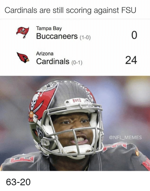 tampa bay buccaneers: Cardinals are still scoring against FSU  A Tampa Bay  Buccaneers  (1-0)  Arizona  24  Cardinals (0-1)  BUCS  @NFL MEMES 63-20