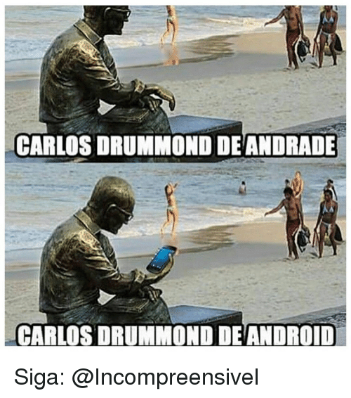 Android, Memes, and 🤖: CARLOS DRUMMOND DE ANDRADE  CARLOS DRUMMOND DE ANDROID Siga: @Incompreensivel