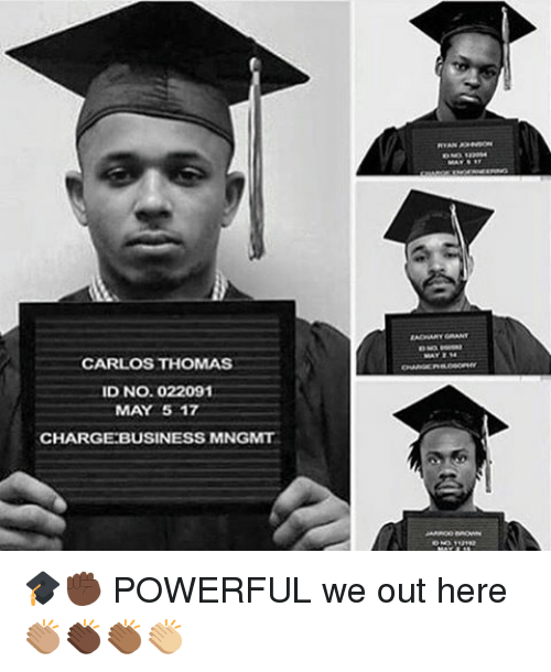 May 5: CARLOS THOMAS  ID No. 022091  MAY 5 17  CHARGE BUSINESS MNGMT 🎓✊🏿 POWERFUL we out here 👏🏽👏🏿👏🏾👏🏼