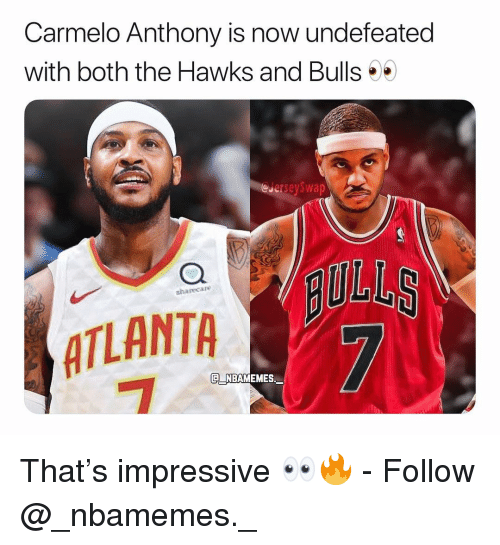 Carmelo Anthony, Memes, and Bulls: Carmelo Anthony is now undefeated  with both the Hawks and Bulls  eJerseySwap  sharecaro  ATLANTA  NBAMEMES That's impressive 👀🔥 - Follow @_nbamemes._