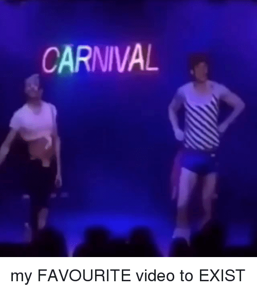 Video, Carnival, and Exist: CARNIVAL my FAVOURITE video to EXIST