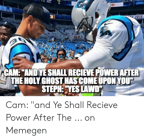 "Cam Newton Memes: CAROL  2015  CAM: ""ANDYE SHALL RECIEVE POWER AFTER  THE HOLY GHOST HAS COME UPON YOU""  STEPH:""YES LAWD Cam: ""and Ye Shall Recieve Power After The ... on Memegen"