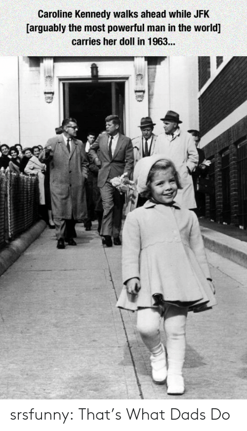 kennedy: Caroline Kennedy walks ahead while JFK  [arguably the most powerful man in the world]  carries her doll in 1963... srsfunny:  That's What Dads Do
