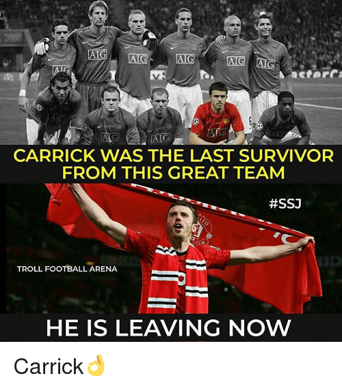 Football, Memes, and Troll: CARRICK WAS THE LAST SURVIVOR  FROM THIS GREAT TEAM  #SSJ  TROLL FOOTBALL ARENA  HE IS LEAVING NOW Carrick👌