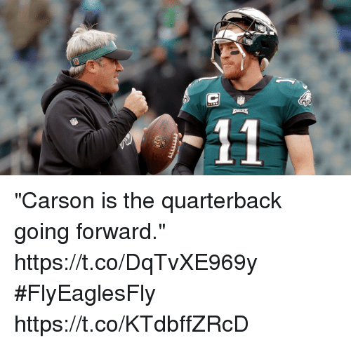 "Memes, 🤖, and Quarterback: ""Carson is the quarterback going forward."" https://t.co/DqTvXE969y #FlyEaglesFly https://t.co/KTdbffZRcD"