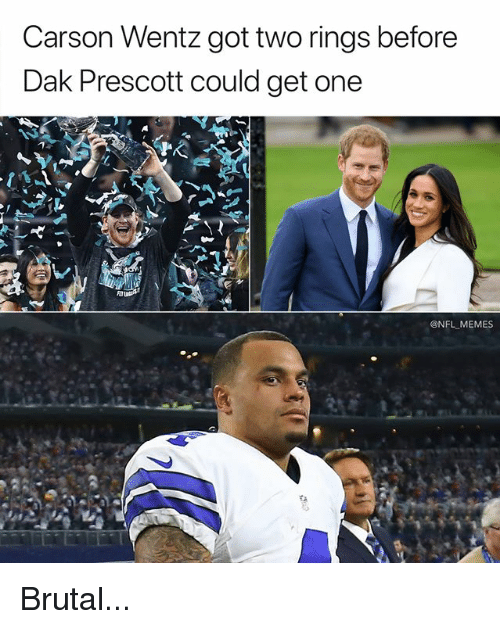 Memes, Nfl, and Got: Carson Wentz got two rings before  Dak Prescott could get one  @NFL MEMES Brutal...