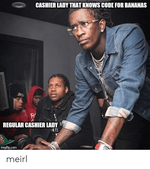 MeIRL, Com, and Code: CASHIER LADY THAT KNOWS CODE FOR BANANAS  REGULAR CASHIER LADY  imgflip.com meirl